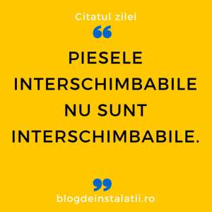 Piesele interschimbabile nu sunt interschimbabile.