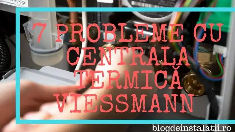 7 Probleme Cu Centrala Termică Viessmann