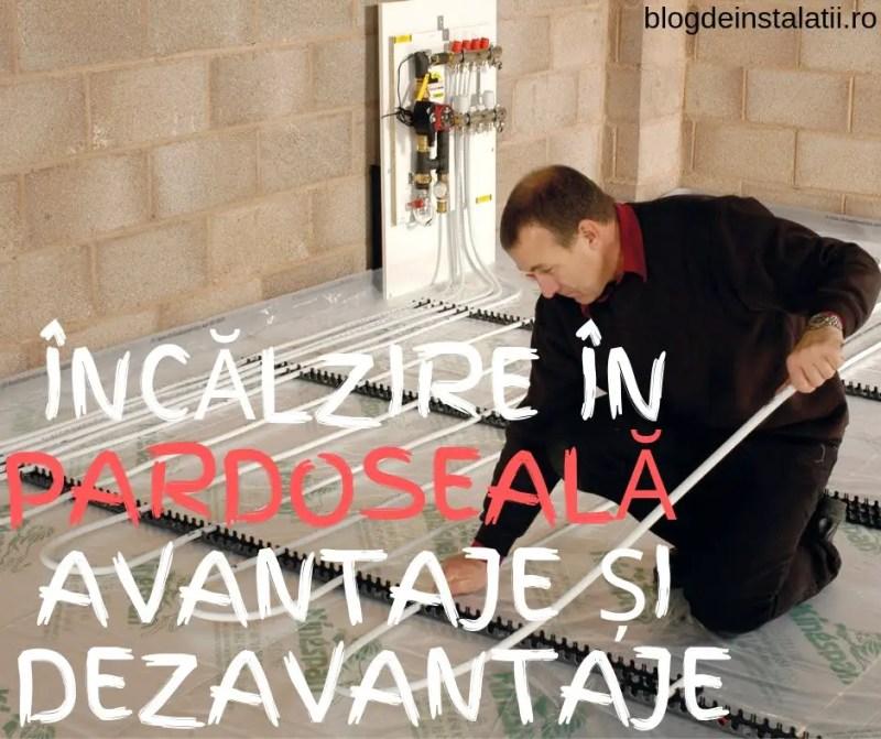 ÎNCĂLZIRE ÎN PARDOSEALĂ AVANTAJE ȘI DEZAVANTAJE blogdeinstalatii.ro