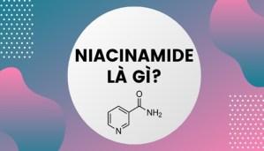 Niacinamide là gì, có tác dụng gì đối với làn da