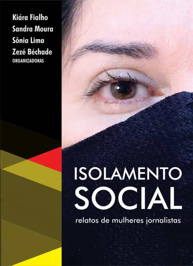 """E-book """"ISOLAMENTO SOCIAL – Relatos de mulheres jornalistas"""" traz 64 depoimentos inéditos durante a Pandemia com lançamento em abril"""