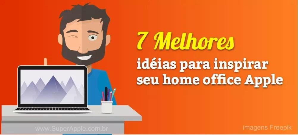[TOP] 7 Dicas Para Inspirar Seu Home Office Apple