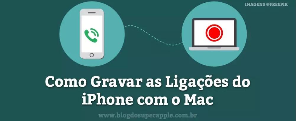 Como Gravar as Ligações do iPhone com o Mac