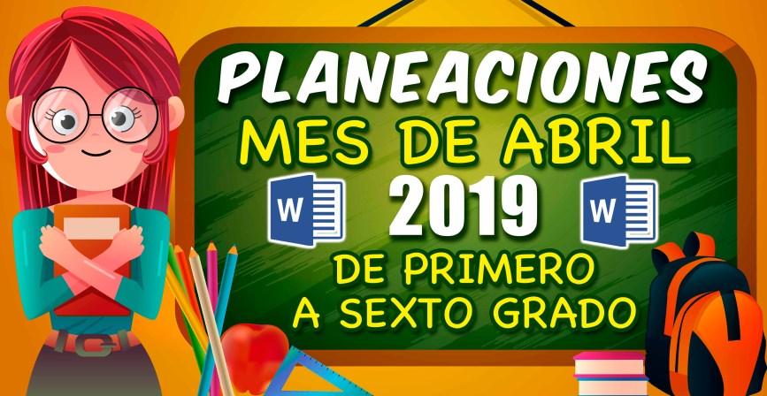Planeaciones mes de Abril 2019 - de Primer a Sexto Grado