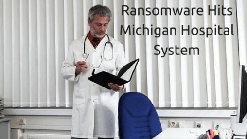 Ransomware Hits Michigan Hospital System