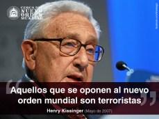 """""""Aquellos que se oponen al nuevo orden mundial son terroristas."""" Henry Kissinger (Mayo de 2007)"""