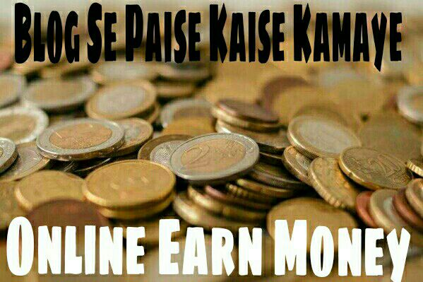Blog Se Paise Kaise Kamaye Online Earn Money
