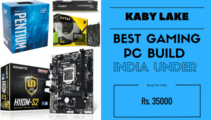 KABY LAKE Best Gaming Pc Build India Under 35000