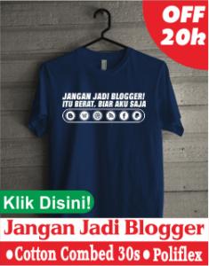 Jual Kaos Jangan Jadi Blogger, Itu Berat! Biar Aku Saja!