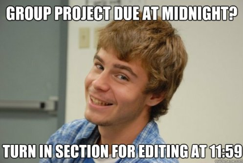 """Meme with text: """"group project due at midnight? Turn in section for editing at 11:59"""""""