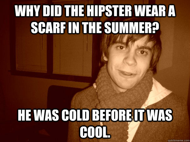 "Meme with text: ""Why did the hipster wear a scarf in the summer? He was cold before it was cool."""