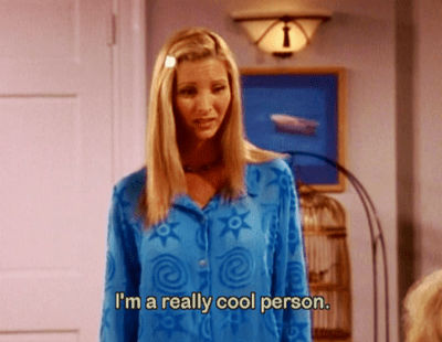 "Phoebe from ""Friends"" meme with text: ""I'm a really cool person"""