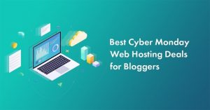 17 Cyber Monday Web Hosting Deals for Bloggers and Marketers in 2020 [All Offers Live Now]