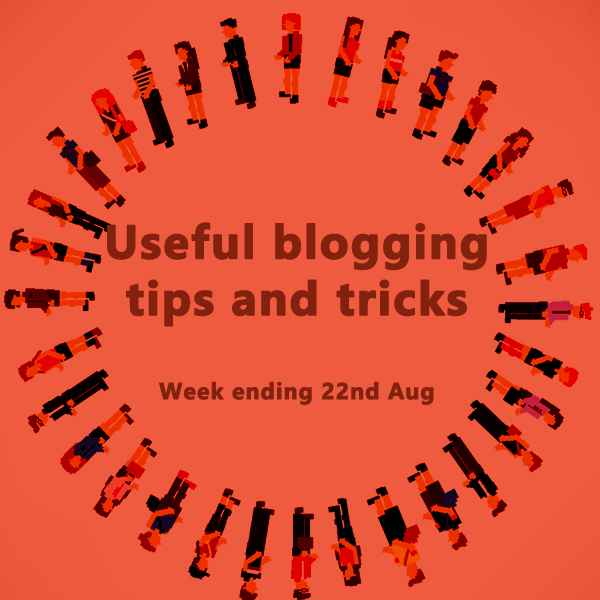 12 Useful blogging tips and tricks for bloggers. Week ending 22nd Aug