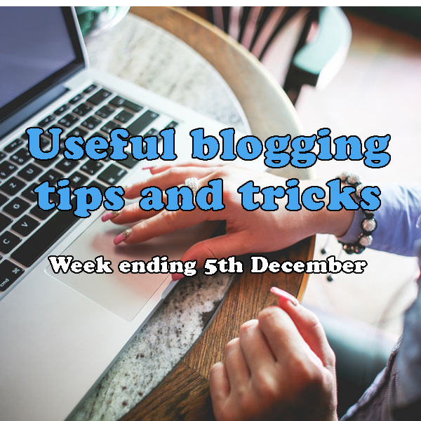 10 useful blogging tips and tricks. Week ending 5th December