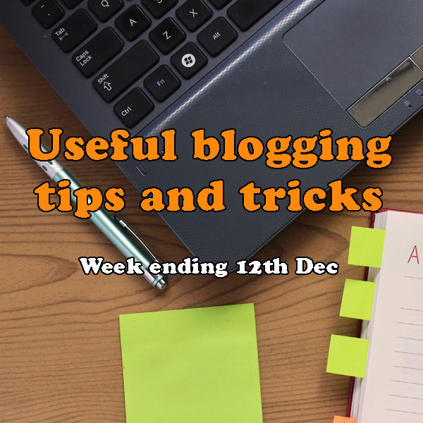 9 useful blogging tips and tricks. Week ending 12th December