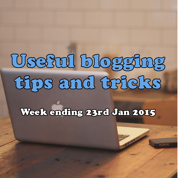 9 useful blogging tips and tricks. Week ending 23rd January 2015