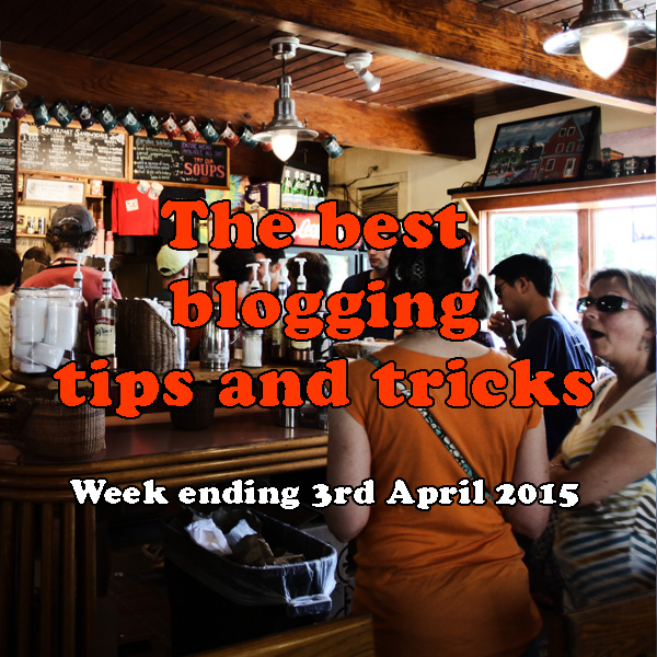 6 of the best blogging tips and tricks. Week ending 3rd April 2015