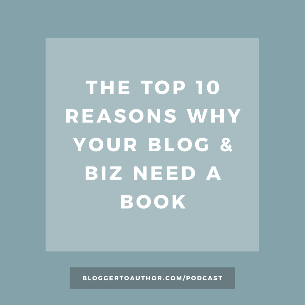 Blogger to Author Podcast Episode 31: The Top 10 Reasons Why Your Blog and Business Need a Book