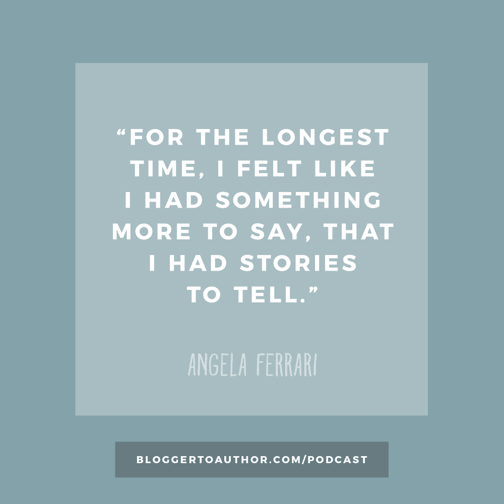"Quote from children's book author Angela Ferrari: ""For the longest time, I felt like I had something more to say, that I had stories to tell."""