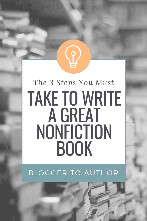 The 3 Steps You Must Take to Write a Great Nonfiction Book: This framework helps you plan a nonfiction book your readers will love!