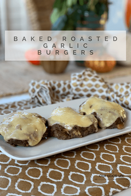 Baked Roasted Garlic Burgers from Our Good Life