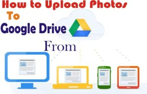 How to Upload Photos to Google Drive Automatically (Android, iPhone, and PC)
