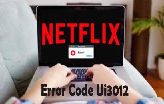 Netflix Error Code UI3012: How to Fix it easily