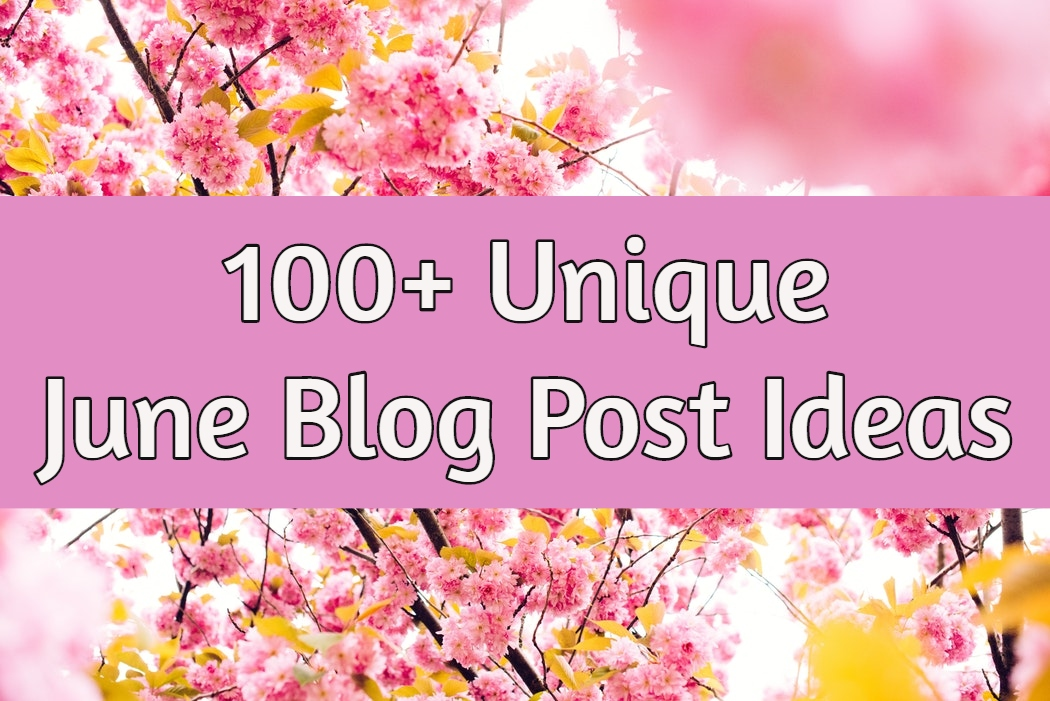 100+ Unique June Blog Post Ideas