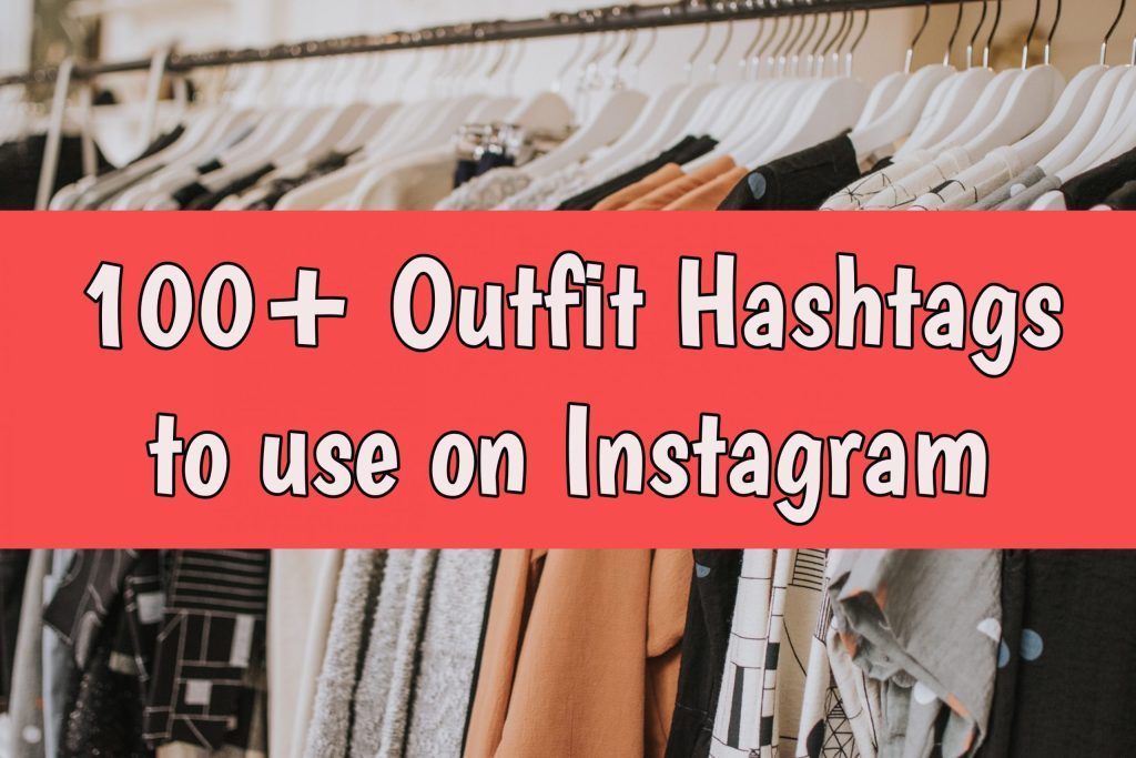 100+ Outfit Hashtags to use on Instagram