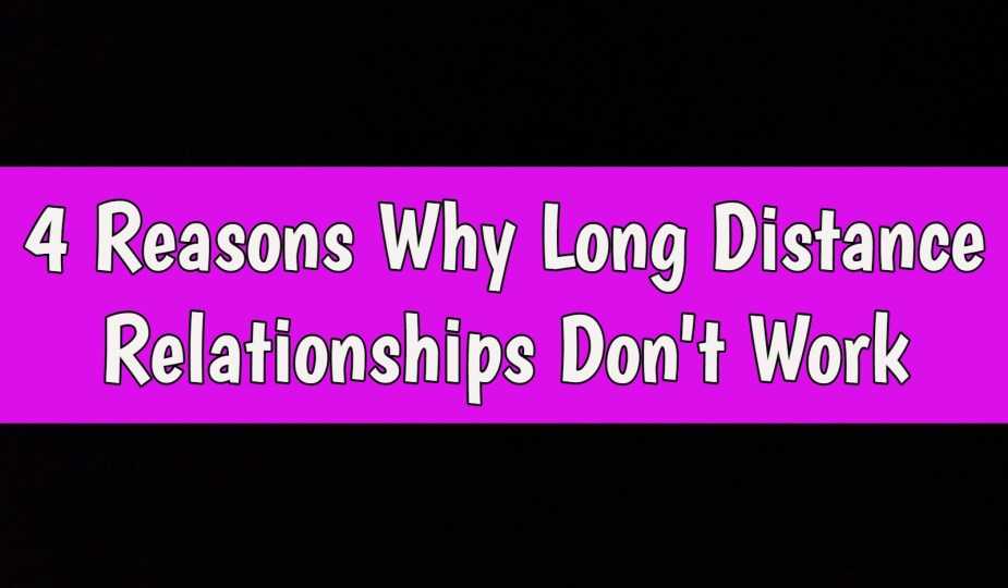 long distance relationships dont work