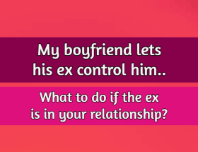 my boyfriend lets his ex control him