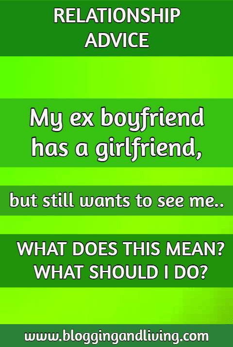 my ex boyfriend has a girlfriend but still wants to see me