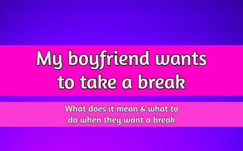 boyfriend wants to take a break