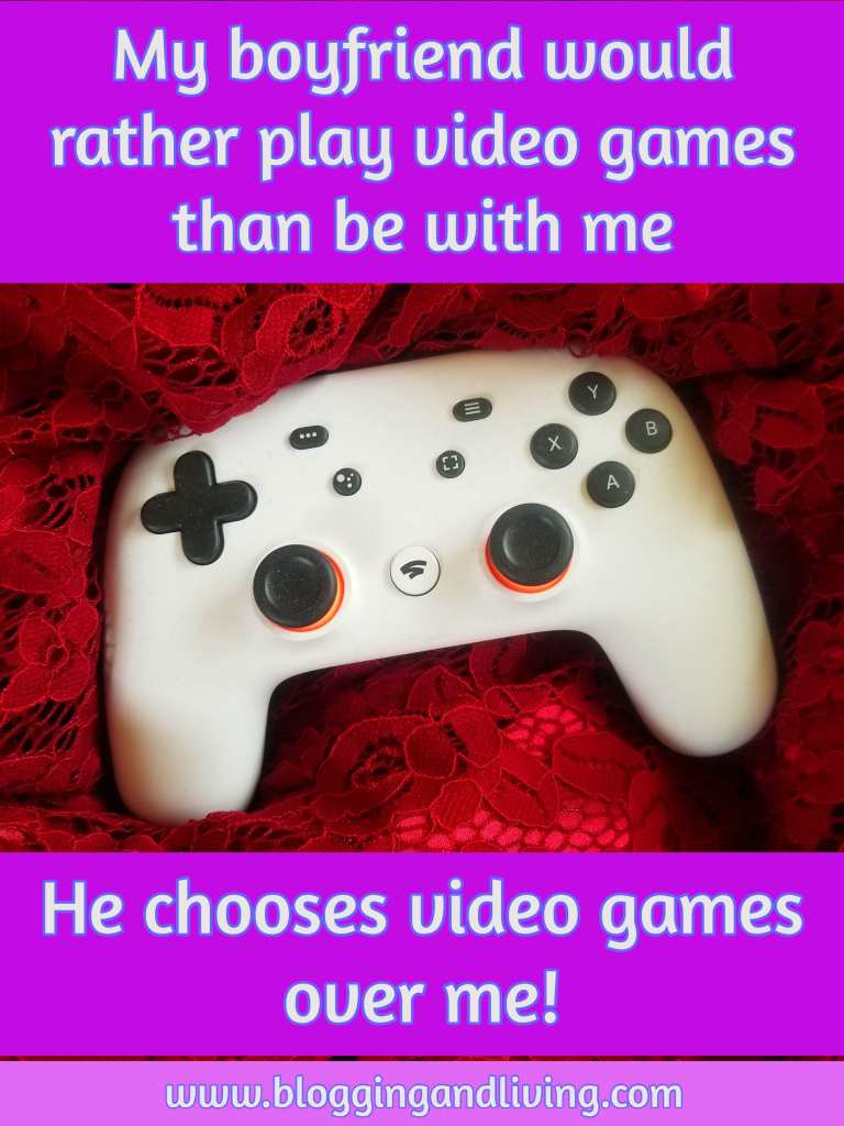 my boyfriend would rather play video games than be with me