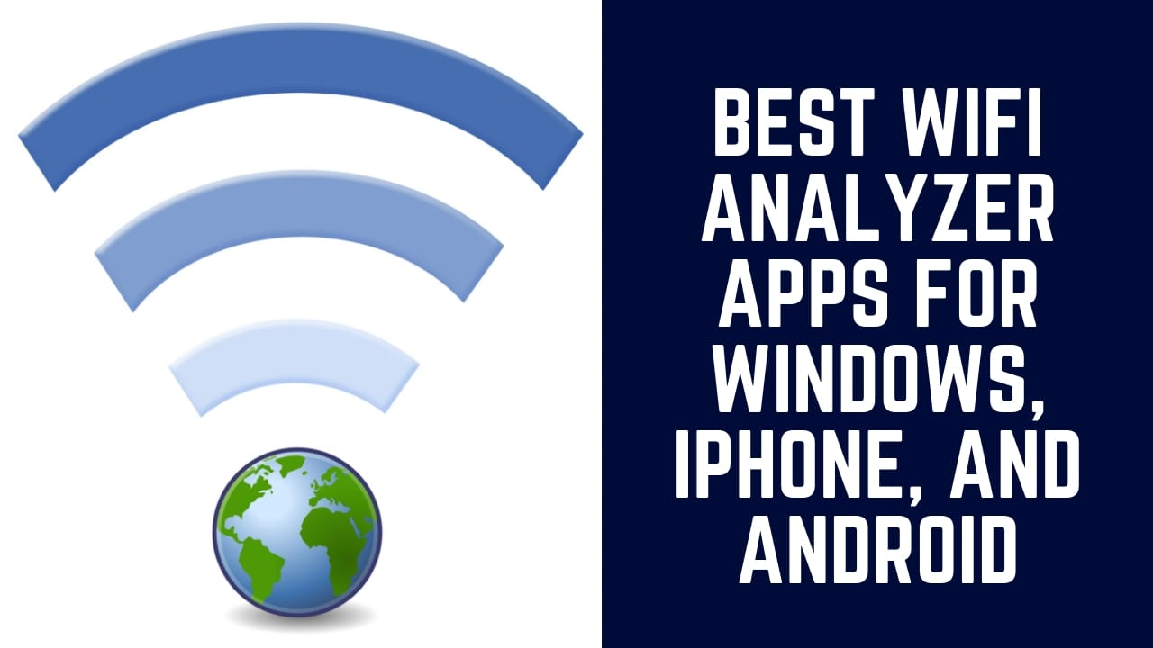 Top 3 Wifi analyzer apps for Windows, iPhone, and Android