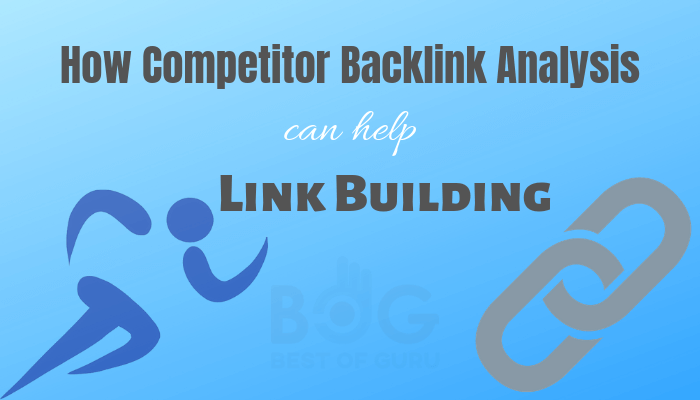 Competitor Backlink Analysis - How can it help your Link Building?