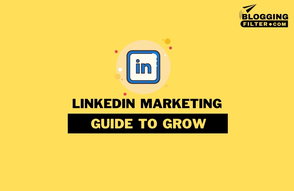 LinkedIn Marketing: The Ultimate Guide via @bloggingfilter