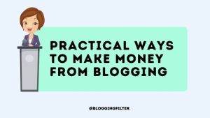 10 Practical Ways To Make Money From Blogging
