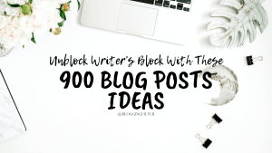 900 Blog Posts Ideas