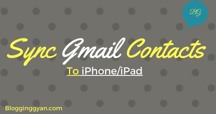 Gmail Contacts iPhone and iPad me Sync Kaise Kare