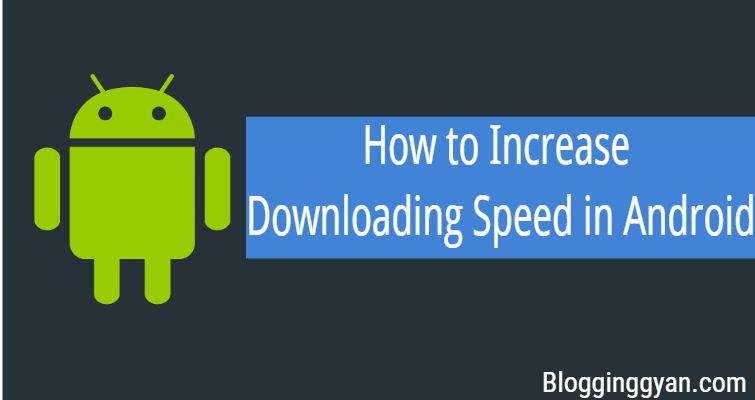 Android Mobile Me Downloading Speed Kaise Badhaye
