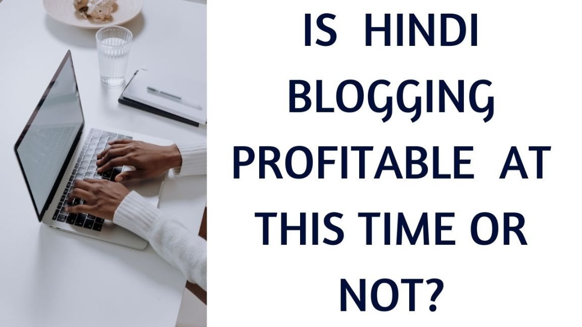 Is Hindi blogging profitable in this time or not?