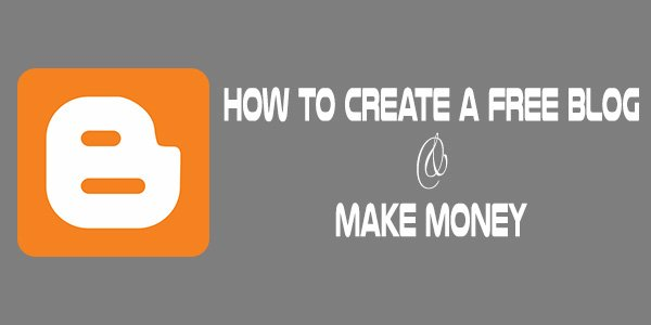 Make Money Creating a Free Blog on Blogspot