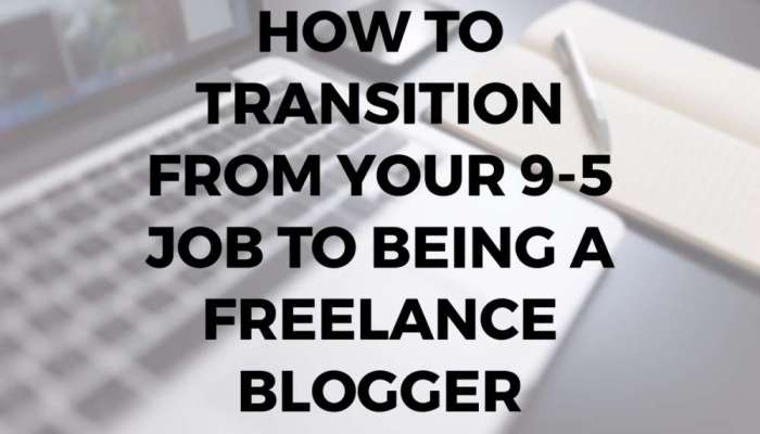 How to Transition from Your 9-5 Job to Being a Freelance Blogger