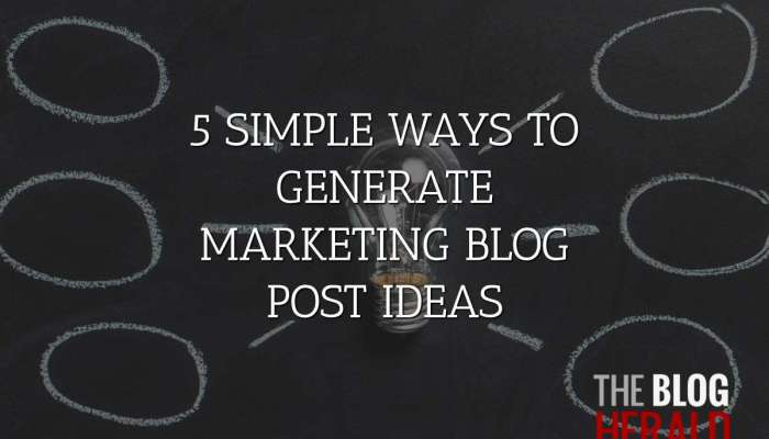 5 Simple Ways To Generate Marketing Blog Topic Ideas