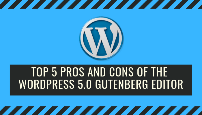 Top 5 Pros and Cons Of The WordPress 5.0 Gutenberg Editor