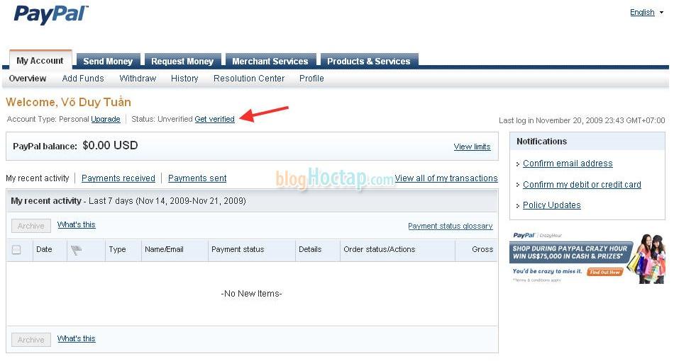 Hình 1-5: Đây là giao diện trang tài khoản của bạn. Chú ý mũi tên màu đỏ chỉ là nói tài khoản của bạn chưa được xác nhận. Bạn để ý cái box bên phải có 2 cái link Confirm email address và Confirm my debit or credit card là 2 cái link để bạn xác nhận Email và xác nhận thẻ thanh toán cho paypal. Mình sẽ hướng dẫn các bạn xác nhận lần lượt từng phần trong các bước tiếp theo.