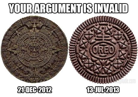 Your Argument is Invalid. Mayan Calendar: Expires 21-Dec-2012.  Oreo: Expires 13-Jul-2013.