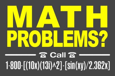 Math Problems?  Call 1-800-[(10x)(13i)^2]-[sin(xy)/2.362x]